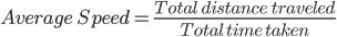 Average \ Speed = \frac{Total \ \ distance \ \ traveled }{Total \ time \ taken}