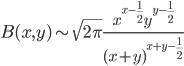 B(x,y) \sim \sqrt{2\pi} \frac{x^{x-\frac{1}{2}}y^{y-\frac{1}{2}}}{(x+y)^{x+y-\frac{1}{2}}}