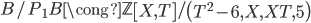 B/ P_ 1B \cong \mathbb{Z} \left[ X,T \right] / \left( T^ 2 -6 , X ,XT , 5 \right)
