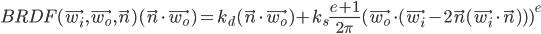 [cht]BRDF(\vec{w_i}, \vec{w_o}, \vec{n})(\vec n \cdot \vec{w_o}) = k_d (\vec n \cdot \vec{w_o}) + k_s\frac{e+1}{2\pi} (\vec{w_o} \cdot (\vec{w_i} - 2\vec n (\vec{w_i} \cdot \vec n)))^e[/cht]