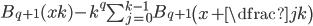 B_{q + 1}(xk) - k^{q}\sum_{j = 0}^{k - 1}B_{q + 1}\left(x + \dfrac{j}{k}\right)