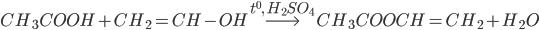 C{H_3}COOH + C{H_2} = CH - OH\buildrel {{t^0},{\rm{ }}{H_2}S{O_4}\left( \right)} \over\longrightarrow C{H_3}COOCH = C{H_2} + {H_2}O