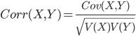 Corr(X, Y)=\frac{Cov(X,Y)}{\sqrt{V(X)V(Y)}}