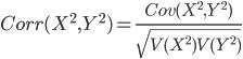Corr(X^2, Y^2)=\frac{Cov(X^2, Y^2)}{\sqrt{V(X^2)V(Y^2)}}