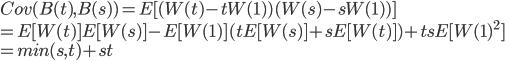 Cov(B(t), B(s)) = E[(W(t)-tW(1))(W(s)-sW(1))] \\= E[W(t)]E[W(s)] - E[W(1)](tE[W(s)]+sE[W(t)])+tsE[W(1)^2] \\= min(s,t)+st