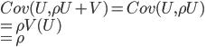 Cov(U, \rho U+V)=Cov(U, \rho U)\\=\rho V(U)\\=\rho