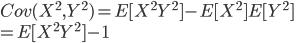 Cov(X^2, Y^2)=E[X^2Y^2]-E[X^2]E[Y^2]\\=E[X^2Y^2]-1