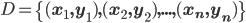 D=\{ \bf (x_1, y_1),(x_2, y_2),...,(x_n, y_n) \}
