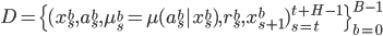 D=\{(x^b_s, a^b_s, \mu^b_s=\mu(a^b_s|x^b_s), r^b_s, x^b_{s+1})_{s=t}^{t+H-1}\}_{b=0}^{B-1}