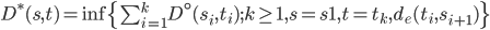 D^*(s,t) = \inf \{\sum_{i=1}^k D^\circ (s_i,t_i); k \ge 1, s=s1,t=t_k,d_e(t_i,s_{i+1})\}