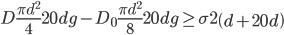 D{{\pi {d^2}} \over 4}20dg - {D_0}{{\pi {d^2}} \over 8}20dg \ge \sigma 2\left( {d + 20d} \right)