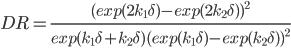 DR=\frac{(exp(2k_1\delta)-exp(2k_2\delta))^2}{exp(k_1\delta+k_2\delta)(exp(k_1\delta)-exp(k_2\delta))^2}