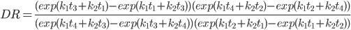 DR=\frac{(exp(k_1t_3+k_2t_1)-exp(k_1t_1+k_2t_3))(exp(k_1t_4+k_2t_2)-exp(k_1t_2+k_2t_4))}{(exp(k_1t_4+k_2t_3)-exp(k_1t_3+k_2t_4))(exp(k_1t_2+k_2t_1)-exp(k_1t_1+k_2t_2))}