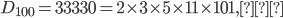D_{100}=33330=2\times 3\times 5\times 11\times 101,…