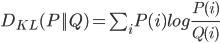 D_{KL}(P  Q)=\sum_{i}P(i)log\frac{P(i)}{Q(i)}