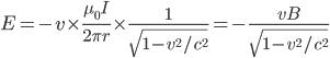 E = -v\times\displaystyle\frac{\mu_0 I}{2\pi r}\times\frac{1}{\sqrt{1-v^2/c^2}} = -\frac{vB}{\sqrt{1-v^2/c^2}}