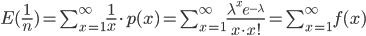 E(\frac{1}{n})=\sum_{x=1}^{\infty}\frac{1}{x}\cdot p(x)=\sum_{x=1}^{\infty}\frac{\lambda^x e^{-\lambda}}{x\cdot x!}=\sum_{x=1}^{\infty}f(x)