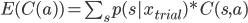 E(C(a)) = \sum_{s} p(s|x_{trial})*C(s,a)