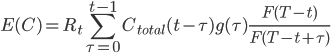E(C)=R_t\displaystyle\sum_{\tau =0}^{t-1}C_{total}(t-\tau)g(\tau)\frac{F(T-t)}{F(T-t+\tau)}