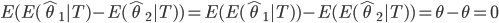 E(E(\hat\theta_1|T) - E(\hat\theta_2|T)) = E(E(\hat\theta_1|T)) -E(E(\hat\theta_2|T)) = \theta - \theta = 0