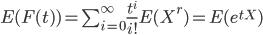 E(F(t))=\sum_{i=0}^{\infty} \frac{t^i}{i!}E(X^r)=E(e^{tX})