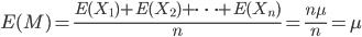 E(M)=\frac{E(X_1)+E(X_2)+ \cdots +E(X_n)}{n}=\frac{n\mu}{n}=\mu