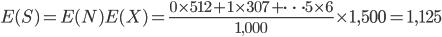 E(S)=E(N)E(X)=\frac{0 \times 512+1 \times 307+ \cdots 5 \times 6}{1,000} \times 1,500=1,125