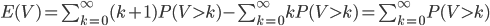 E(V) = \sum_{k=0}^{\infty}(k+1)P(V>k) - \sum_{k=0}^{\infty} kP(V>k) = \sum_{k=0}^{\infty} P(V>k)