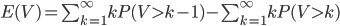 E(V)= \sum_{k=1}^{\infty}kP(V>k-1) - \sum_{k=1}^{\infty} kP(V>k)