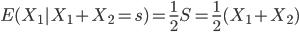 E(X_1 | X_1 + X_2 = s) = \frac{1}{2} S = \frac{1}{2} (X_1 + X_2)