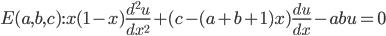 E(a,b,c): x(1-x) \frac{d^2u}{dx^2} +(c-(a+b+1)x)\frac{du}{dx} -abu =0