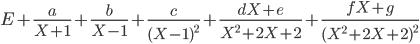 E+\frac{a}{X+1}+\frac{b}{X-1}+\frac{c}{(X-1)^2}+\frac{dX+e}{X^2+2X+2}+\frac{fX+g}{(X^2+2X+2)^2