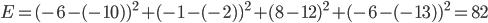 E=(-6-(-10))^2+(-1-(-2))^2+(8-12)^2+(-6-(-13))^2=82