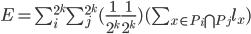 E=\sum_{i}^{2^k} \sum_{j}^{2^k} (\frac{1}{2^k}\frac{1}{2^k}) (\sum_{x\in P_i \bigcap P_j} l_x)