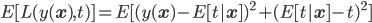 E[ L(y({\bf x}),t) ]=E[ (y({\bf x}) -E[t| {\bf x} ])^2 + (E[t| {\bf x} ] -t)^2]