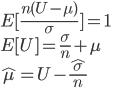 E[\frac{n(U-\mu)}{\sigma}]=1\\E[U]=\frac{\sigma}{n}+\mu\\\hat\mu=U-\frac{\hat\sigma}{n}