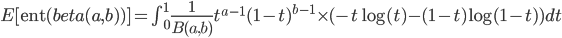 E[\text{ent}(beta(a,b))]=\int_0^1 \frac{1}{B(a,b)}t^{a-1}(1-t)^{b-1} \times (-t\log(t)-(1-t)\log(1-t)) dt