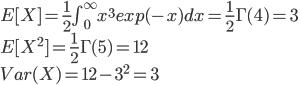 E[X]=\frac{1}{2}\int^\infty_0 x^3 exp(-x)dx = \frac{1}{2}\Gamma(4)=3\\E[X^2]=\frac{1}{2}\Gamma(5) = 12\\Var(X) = 12 - 3^2 = 3