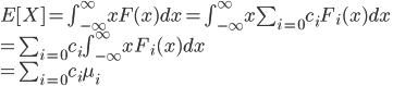 E[X]=\int_{-\infty}^\infty xF(x)dx = \int_{-\infty}^\infty x\sum_{i=0}c_iF_i(x)dx \\=\sum_{i=0}c_i\int_{-\infty}^\infty xF_i(x)dx\\=\sum_{i=0}c_i\mu_i