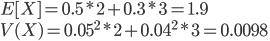 E[X]=0.5*2+0.3*3=1.9\\V(X)=0.05^2*2+0.04^2*3=0.0098
