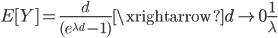 E[Y] =\frac{d}{(e^{\lambda d}-1)}\xrightarrow{d\rightarrow0}\frac{1}{\lambda}