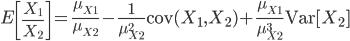 E\left[\frac{X_1}{X_2}\right] =\frac{\mu_{X_1}}{\mu_{X_2}} - \frac{1}{\mu_{X_2}^2}\mathrm{cov}(X_1, X_2) + \frac{\mu_{X_1}}{\mu_{X_2}^3}\mathrm{Var}[X_2]