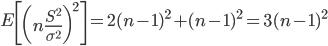 E\left[\left(n\frac{S^2}{\sigma^2}\right)^2\right] = 2(n-1)^2+(n-1)^2 = 3(n-1)^2