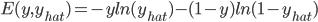E(y ,  y_{hat}}) = -y ln(y_{hat})-(1-y)ln(1-y_{hat})