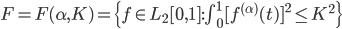 F = F(\alpha, K) = \{f \in L_2[0,1] : \int_0^1 [f^{(\alpha)}(t)]^2 \le K^2\}