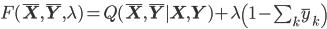 F(\bar{\mathbf{X}}, \bar{\mathbf{Y}}, \lambda) = Q(\bar{\mathbf{X}}, \bar{\mathbf{Y}} \mid \mathbf{X}, \mathbf{Y}) + \lambda \left(1 - \sum_k \bar{y}_k\right)