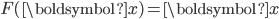 F(\boldsymbol{x}) = \boldsymbol{x}