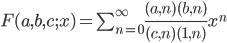 F(a,b,c;x)=\sum_{n=0}^{\infty} \frac{(a,n)(b,n)}{(c,n)(1,n)} x^n