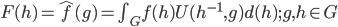F(h) = \hat{f}(g) = \int_G f(h) U(h^{-1},g) d(h);g,h \in G