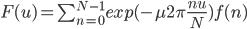 F(u) = \sum_{n=0}^{N-1} exp(-\mu2\pi\frac{nu}{N})f(n)